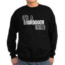 Its A Sourdough Thing Sweatshirt
