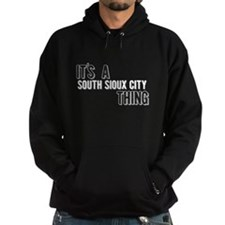 Its A South Sioux City Thing Hoodie