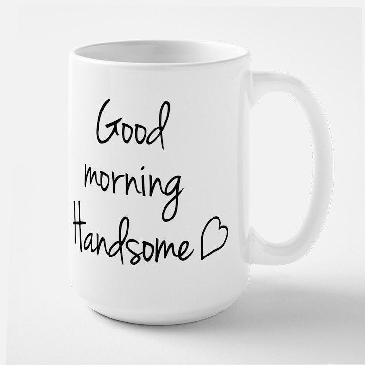 Good Morning Handsome Mug : Good morning handsome coffee mugs