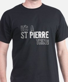 Its A St Pierre Thing T-Shirt