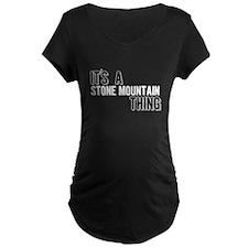 Its A Stone Mountain Thing Maternity T-Shirt