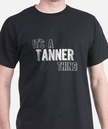 Its A Tanner Thing T-Shirt