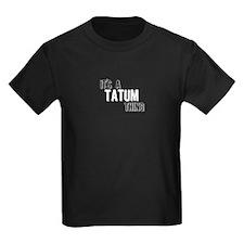 Its A Tatum Thing T-Shirt