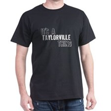 Its A Taylorville Thing T-Shirt