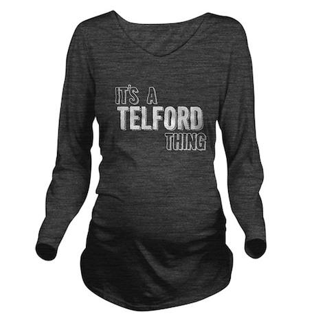 Its A Telford Thing Long Sleeve Maternity T-Shirt