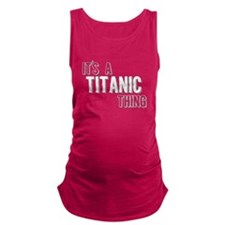 Its A Titanic Thing Maternity Tank Top