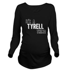 Its A Tyrell Thing Long Sleeve Maternity T-Shirt