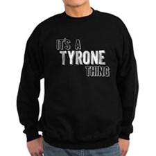 Its A Tyrone Thing Sweatshirt