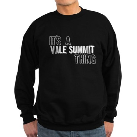 Its A Vale Summit Thing Sweatshirt
