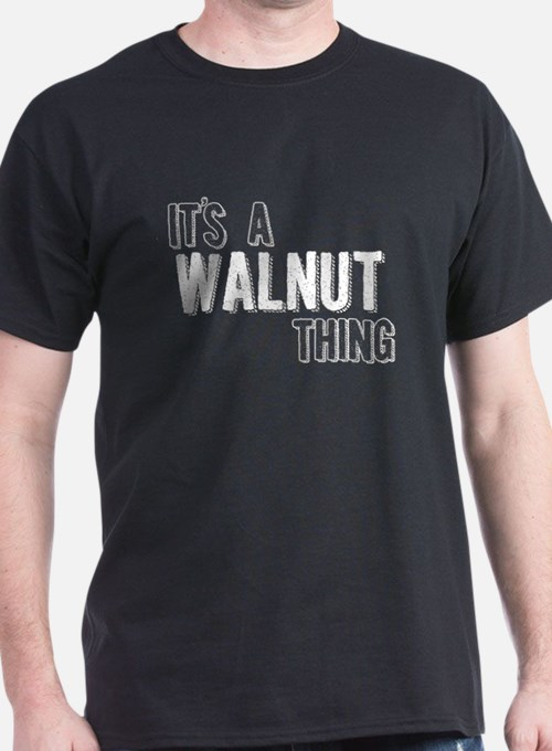 Its A Walnut Thing T-Shirt