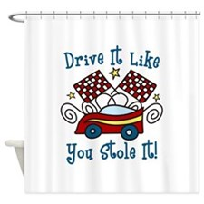DRIVE IT LIKE YOU STOLE IT Shower Curtain
