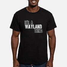 Its A Wayland Thing T-Shirt