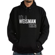 Its A Weisman Thing Hoodie