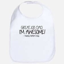 GREAT JOB DAD IM AWESOME! Happy Fathers Day Bib