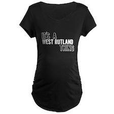 Its A West Rutland Thing Maternity T-Shirt