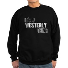 Its A Westerly Thing Sweatshirt