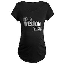 Its A Weston Thing Maternity T-Shirt