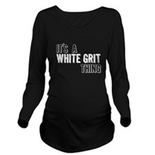 Its A White Grit Thing Long Sleeve Maternity T-Shi