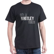 Its A Whitley Thing T-Shirt
