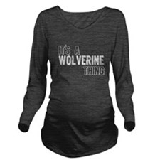 Its A Wolverine Thing Long Sleeve Maternity T-Shir