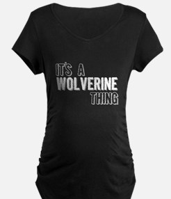 Its A Wolverine Thing Maternity T-Shirt