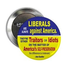 "Liberals - Idiots or Traitors Quote 2.25"" Button ("