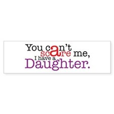 I have a daughter Bumper Bumper Sticker