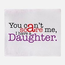 I have a daughter Throw Blanket