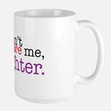 I have a daughter Mugs