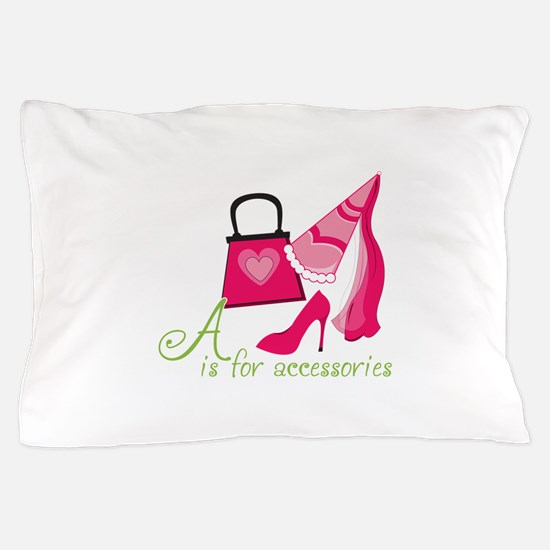 A is for Accessories Pillow Case