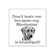 Dont hate....Rhodesian Sticker