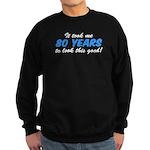 Took Me 80 Years Look This Good Sweatshirt