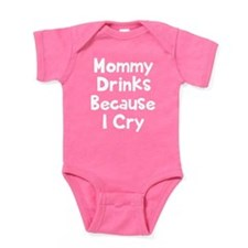 Mommy Drinks Because I Cry Baby Bodysuit