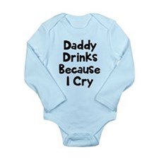 Daddy Drinks Because I Long Sleeve Infant Bodysuit