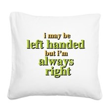 I may be left handed but Im always right Square Ca