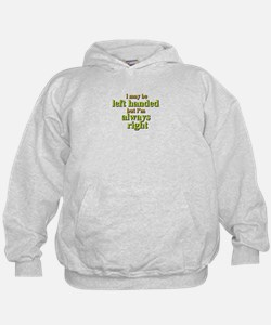 I may be left handed but Im always right Hoodie