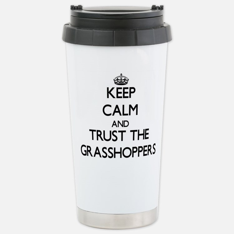 Keep calm and Trust the Grasshoppers Travel Mug