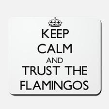 Keep calm and Trust the Flamingos Mousepad