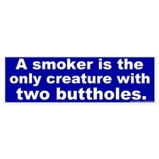Bumper Sticker: A smoker is the only creature with