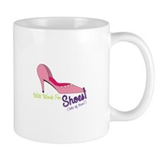 Will Work For Shoes!(lots of them) Mugs