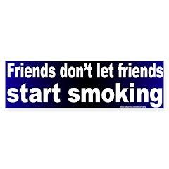 Bumper Sticker: Friends don't let friends start sm
