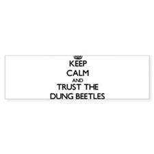 Keep calm and Trust the Dung Beetles Bumper Sticke