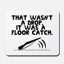 That wasn't a drop. It was a floor catch. Mousepad