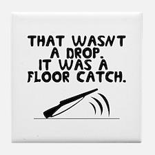 That wasn't a drop. It was a floor catch. Tile Coa
