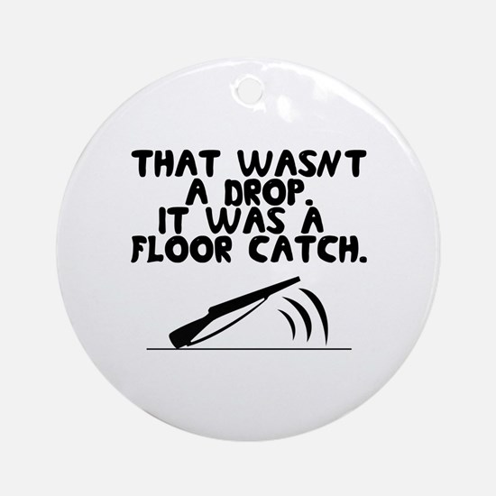That wasn't a drop. It was a floor catch. Ornament