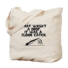 That wasn't a drop. It was a floor catch. Tote Bag