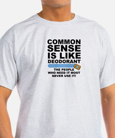 Common Sense Is Like Deodorant T-Shirt
