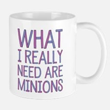What I Really Need Are Minions Mugs