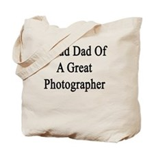 Proud Dad Of A Great Photographer  Tote Bag