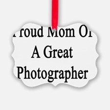 Proud Mom Of A Great Photographer Ornament